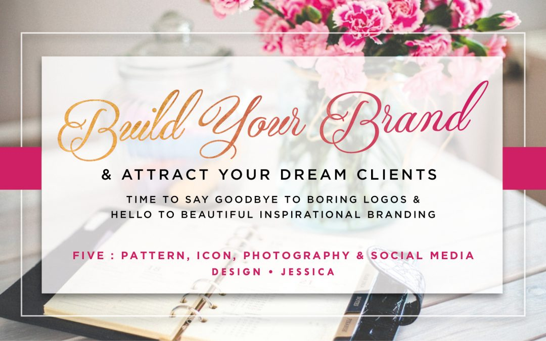 Build Your Brand & Attract Your Dream Clients – FIVE Patterns, Icons, Photography & Social Media