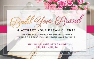 Build Your Brand & Attract Your Dream Clients – SIX How to Build Your Branding Guide Bible