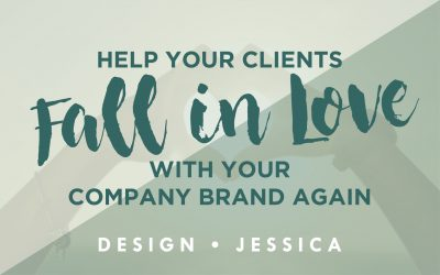 Help Your Clients Fall in LOVE with Your Company Brand Again