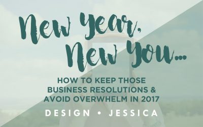 New Year, New You – How to keep those business resolutions and avoid overwhelm in 2017